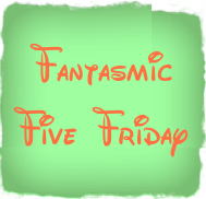 fantasmic-five-friday